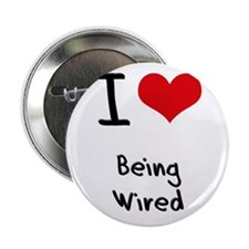 """I love Being Wired 2.25"""" Button"""