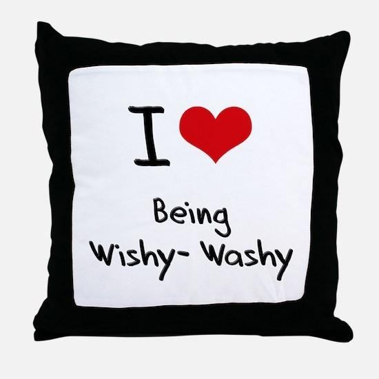 I love Being Wishy-Washy Throw Pillow