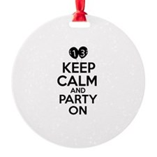 13 , Keep Calm And Party On Ornament