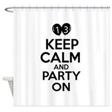 13 , Keep Calm And Party On Shower Curtain