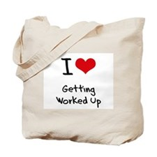 I love Getting Worked Up Tote Bag