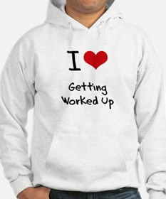 I love Getting Worked Up Hoodie