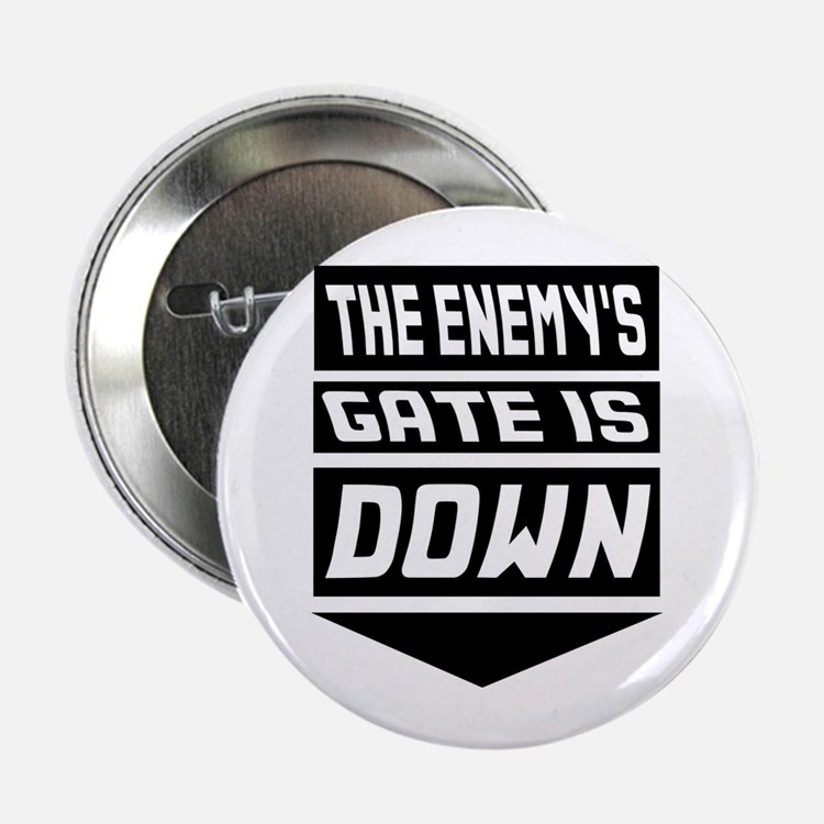"The Enemys Gate Is Down 2.25"" Button"