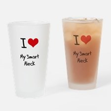 I love My Smart Aleck Drinking Glass