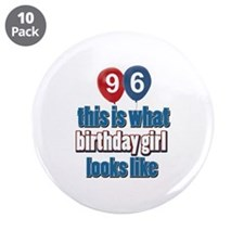 """96 year old birthday girl 3.5"""" Button (10 pack)"""