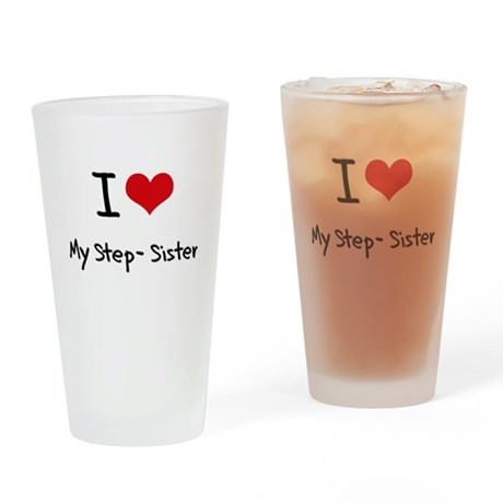 I love My Step-Sister Drinking Glass