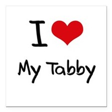 "I love My Tabby Square Car Magnet 3"" x 3"""