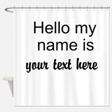HELLO MY NAME IS ------- Shower Curtain