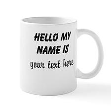 HELLO MY NAME IS ------- Mug