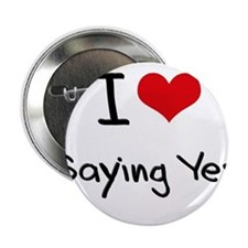 "I love Saying Yes 2.25"" Button"