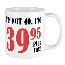 40th Birthday Plus Tax Mug