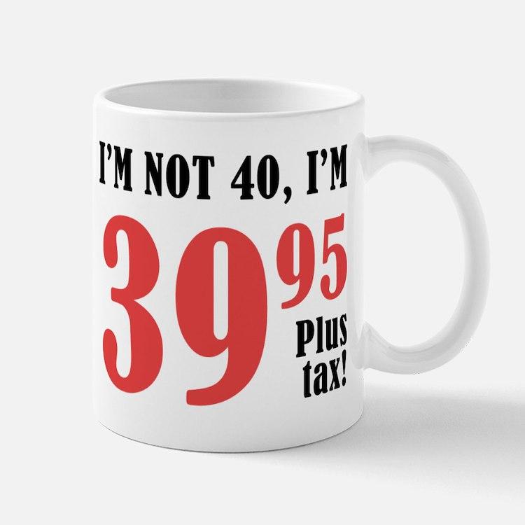 40th Birthday Plus Tax Small Small Mug