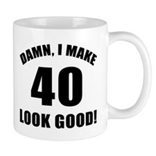 I Make 40 Look Good Small Mug