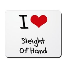 I love Sleight Of Hand Mousepad