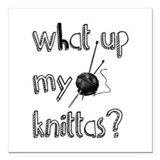 """What Up My knittas? Square Car Magnet 3"""" x 3"""""""