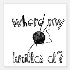 """Where my Knittas at? Square Car Magnet 3"""" x 3"""""""