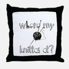 Where my Knittas at? Throw Pillow