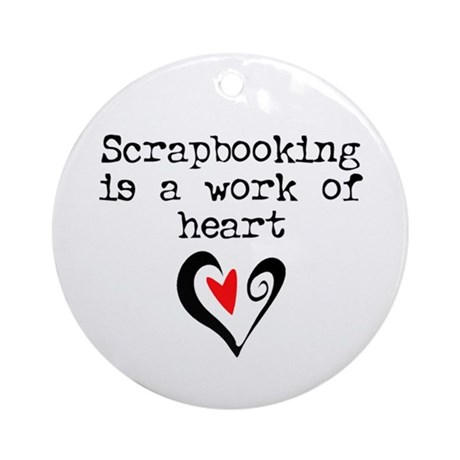 Scrapbooking is a work of hea Ornament (Round)