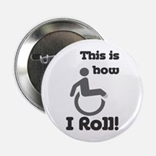 "This is how I roll! 2.25"" Button"
