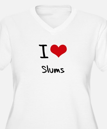 I love Slums Plus Size T-Shirt