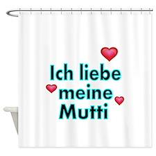 ICH liebe meine Mutti Shower Curtain