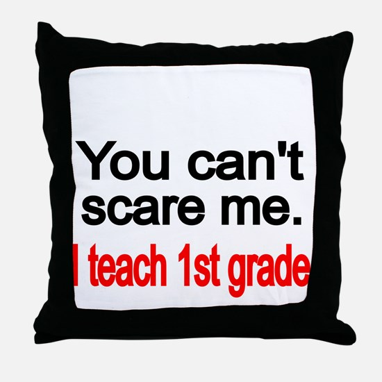 You cant scare me Throw Pillow