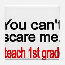 You cant scare me Tile Coaster