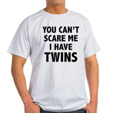 You can't scare me. I have twins. T-Shirt