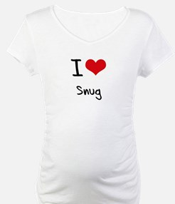 I love Snug Shirt