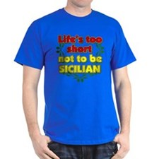 Life's too short not 2 B Sicilian T-Shirt