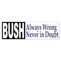 Bush: Always Wrong Bumper Bumper Sticker