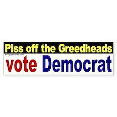Piss off the Greedheads Bumper Bumper Sticker