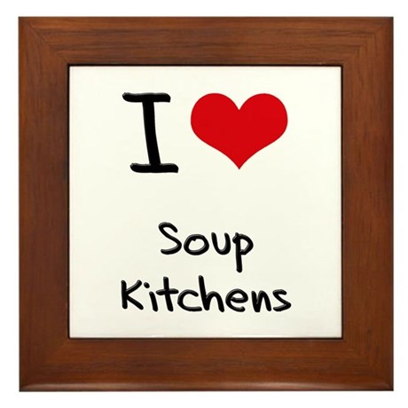 I love Soup Kitchens Framed Tile