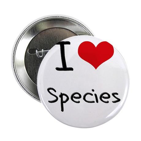 """I love Species 2.25"""" Button"""