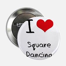 """I love Square Dancing 2.25"""" Button"""