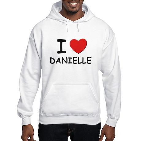 I love Danielle Hooded Sweatshirt