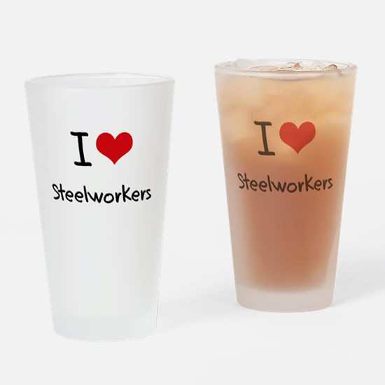 I love Steelworkers Drinking Glass