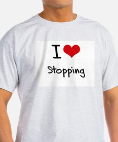 I love Stopping T-Shirt