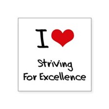 I love Striving For Excellence Sticker