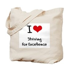 I love Striving For Excellence Tote Bag