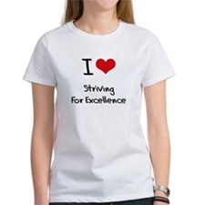 I love Striving For Excellence T-Shirt