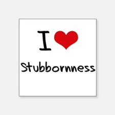 I love Stubbornness Sticker