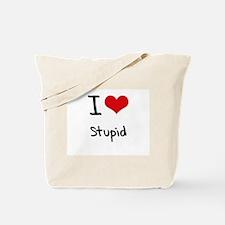 I love Stupid Tote Bag