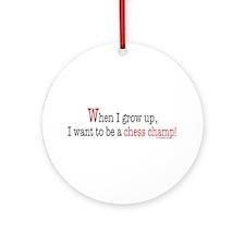 ... a chess champ Ornament (Round)