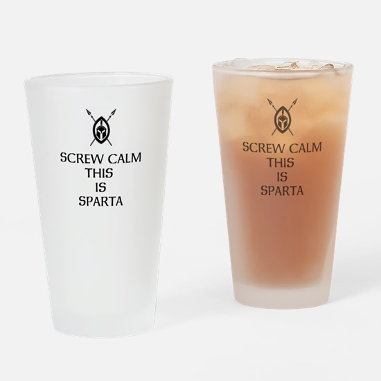 Screw Calm this is Sparta Drinking Glass