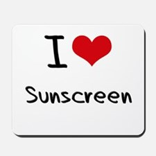 I love Sunscreen Mousepad