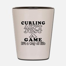 Curling ain't just a game Shot Glass
