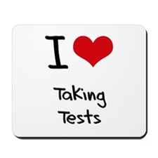 I love Taking Tests Mousepad