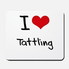I love Tattling Mousepad