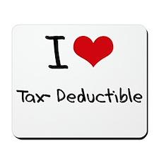 I love Tax-Deductible Mousepad